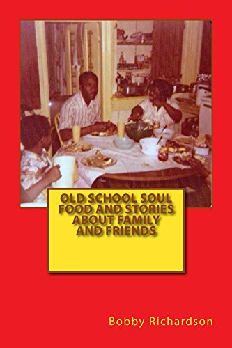 Old School Soul Food And Stories About Family And Friends by Bobby Richardson
