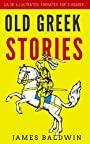 Old Greek Stories: Color Illustrated, Formatted for E-Readers (Unabridged Version)