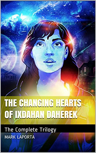 The Changing Hearts of Ixdahan Daherek: The Complete Trilogy by [Laporta, Mark]