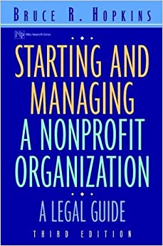 Starting and Managing a Nonprofit Organization: A Legal Guide (Wiley Nonprofit Law, Finance and Management Series) by Bruce R. Hopkins (2000-12-08)