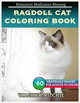 Amazon RAGDOLL CAT Coloring Book For Adults Relaxation Meditation Blessing Sketches 40 Grayscale Images 9781973959892 Jessica