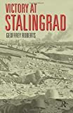 Victory at Stalingrad: The Battle That Changed History