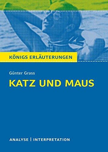 Königs Erläuterungen: Katz und Maus von Grass: Textanalyse und Interpretation mit ausführlicher Inhaltsangabe und Abituraufgaben mit Lösungen