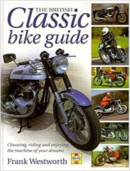 The British Classic Bike Guide: Choosing, Riding and ...