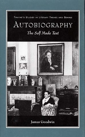 Autobiography: The Self Made Text (Studies in Literary Themes and Genres) (No 2) - James Goodwin