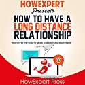 How to Have a Long Distance Relationship: Your Step-by-Step Guide to Having a Relationship Audiobook by  HowExpert Press Narrated by Annette Martin