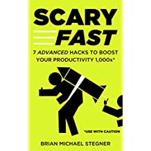 Scary Fast: 7 Advanced Hacks to Boost Your Productivity 1,000x