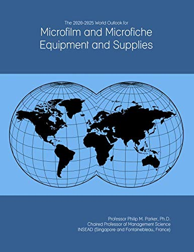 The 2020-2025 World Outlook for Microfilm and Microfiche Equipment and Supplies