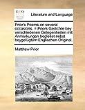 Prior's Poems on Several Occasions = Priors Gedichte Bey Verschiedenen Gelegenheiten Mit Anmerkungen Begleitet Nebst Beygefügtem Englischen Original, Matthew Prior, 1170132391