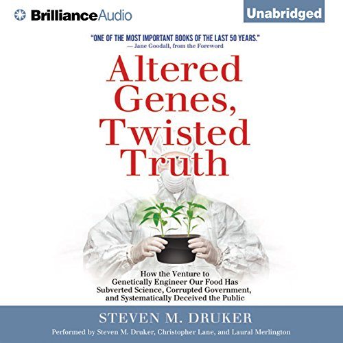 Altered Genes, Twisted Truth: How the Venture to Genetically Engineer Our Food Has Subverted Science, Corrupted Government, and Systematically Deceived the Public by Brilliance Audio