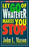 Let Go of Whatever Makes You Stop, John L. Mason, 088419373X