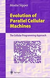 Evolution of Parallel Cellular Machines: The Cellular Programming Approach (Lecture Notes in Computer Science)