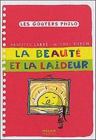 La beauté et la laideur - Brigitte Labbé,Michel Puech