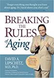 Breaking the Rules of Aging, David A. Lipschitz, 0895260824