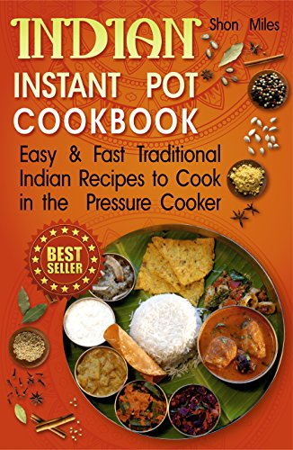 Indian Instant pot cookbook: Easy & Fast  Traditional Indian Recipes to Cook in the  Pressure Cooker by Shon Miles