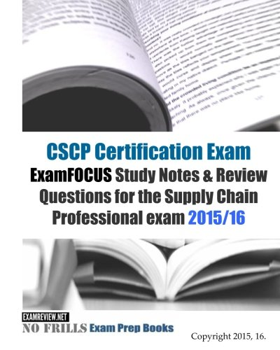 CSCP Certification Exam ExamFOCUS Study Notes & Review Questions for the Supply Chain Professional Exam 2015/16