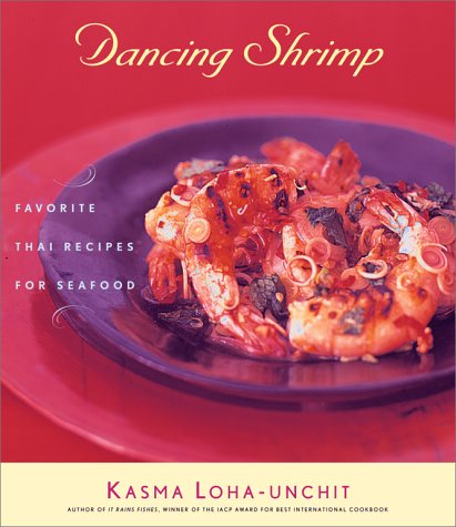 Dancing Shrimp: Favorite Thai Recipes for Seafood by Kasma Loha-unchit