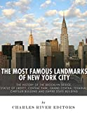 The Most Famous Landmarks of New York City: The History of the Brooklyn Bridge, Statue of Liberty, Central Park, Grand Central Terminal, Chrysler Building and Empire State Building