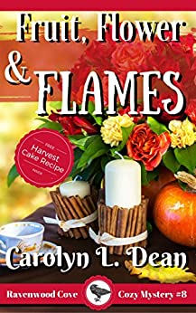 FRUIT, FLOWER, and FLAMES: A Ravenwood Cove Cozy Mystery (book 8) by [Dean, Carolyn L.]