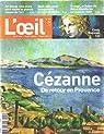 Revue d'art l'oeil n° 581/ cezanne de retour en provence par L'Oeil