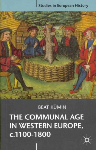 The Communal Age In Western Europe C.1100-1800 Towns Villages And Parishes In Pre-Modern Society (Studies In European History)