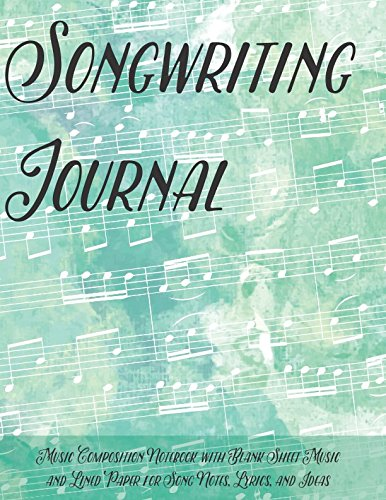 Songwriting Journal: Music Composition Notebook with Blank Sheet Music and Lined Paper for Song - Composition Music Blank Book