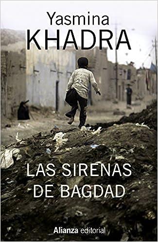 Las sirenas de Bagdad (13/20): Amazon.es: Yasmina Khadra, Wenceslao Carlos Lozano: Libros