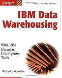 IBM Data Warehousing, Michael L. Gonzales, 0471133051