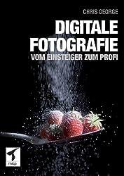 Digitale Fotografie: Vom Einsteiger zum Profi