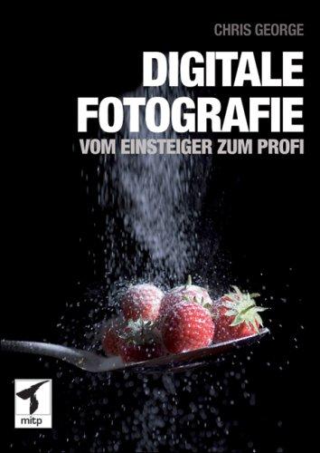 Digitale Fotografie – Vom Einsteiger zum Profi