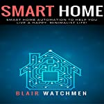 Smart Home: Smart Home Automation to Help You Live a Happy, Minimalist Life! | Blair Watchmen