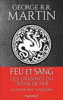 Feu et sang [une histoire des rois Targaryen de Westeros] : Partie 1, Martin, George Raymond Richard