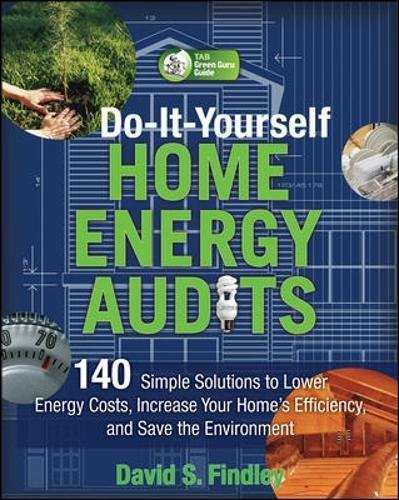 Do-It-Yourself Home Energy Audits: 101 Simple Solutions to Lower Energy Costs, Increase Your Homes Efficiency, and Save the Environmen Tab Green Guru ...