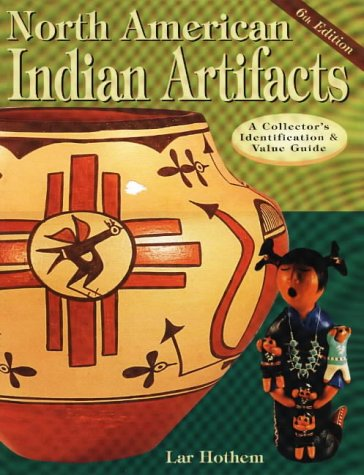 North American Indian Artifacts: A Collector's Identification & Value Guide