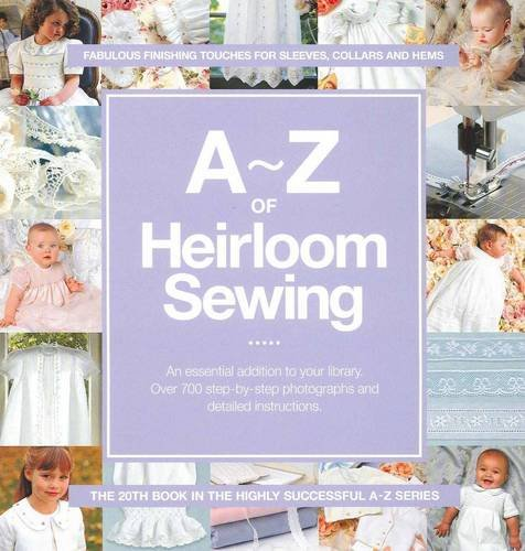 Download A-Z of Heirloom Sewing: Fabulous Finishing Touches for Sleeves, Collars and Hems (A-Z Embroidery Series) PDF