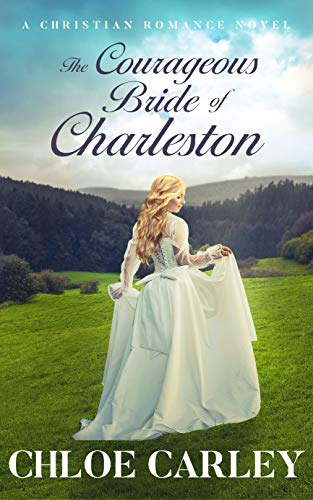 The Courageous Bride of Charleston: A Christian Historical Romance Novel