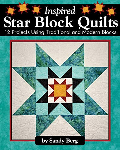 Inspired Star Block Quilts: 12 Projects Using Traditional and Modern Blocks (Landauer) Piecing and Paper-Piecing Techniques to Form Stunning Stars with Contemporary Elements like Negative Space