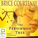 The Persimmon Tree Audiobook by Bryce Courtenay Narrated by Humphrey Bower
