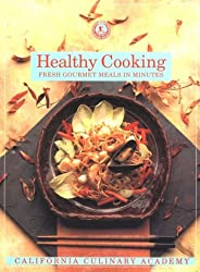 Healthy Cooking: Fresh Gourmet Meals in Minutes (California Culinary Academy Series)