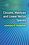 img - for Circuits, Matrices and Linear Vector Spaces (Dover Books on Electrical Engineering) by Lawrence P. Huelsman (2012-01-17) book / textbook / text book