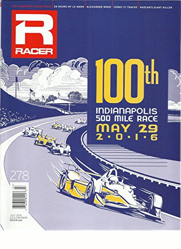 (R RACER, JULY, 2016 NO. 278 100th INDIANAPOLIS 500 MILE RACE MAY,29 2016)