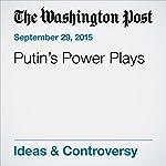 Putin's Power Plays | Anne Applebaum