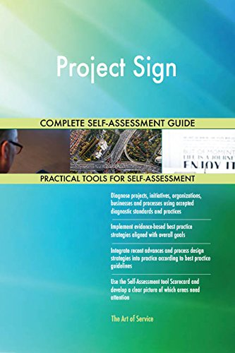 Project Sign All-Inclusive Self-Assessment - More than 690 Success Criteria, Instant Visual Insights, Comprehensive Spreadsheet Dashboard, Auto-Prioritized for Quick Results