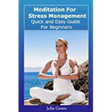 Meditation For Stress Management. Quick and Easy Guide For Beginners