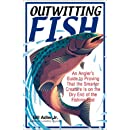 Outwitting Fish: An Angler's Guide to Proving That the Smarter Creature Is on the Dry End of the Line