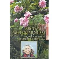 Cornwalls Gartenparadiese: Eine Reise in das Land der Rosamunde Pilcher-Filme