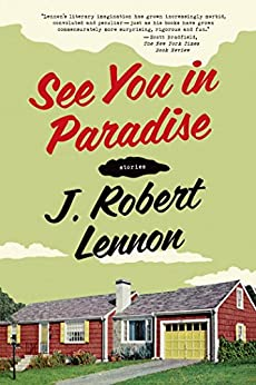 See You in Paradise: Stories by [Lennon, J. Robert]