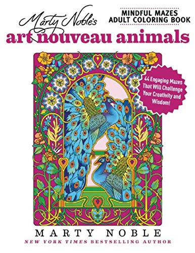 - Marty Noble's Mindful Mazes Adult Coloring Book: Art Nouveau Animals: 48 Engaging Mazes That Will Challenge Your Creativity and Wisdom!