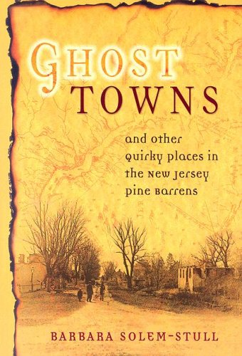 Download Ghost Towns: And Other Quirky Places in the New Jersey Pine Barrens PDF