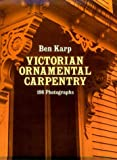 Victorian Ornamental Carpentry, Ben Karp, 0486241440